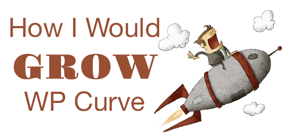 How I Would Grow WP Curve