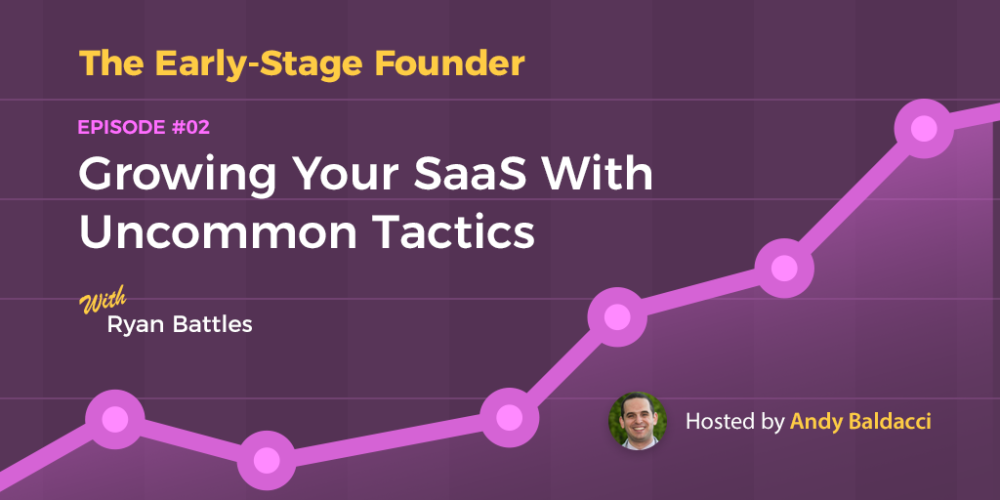 Early-Stage Founder 002: Ryan Battles on Growing Your SaaS With Uncommon Tactics