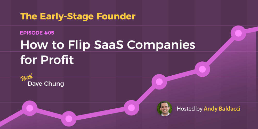 Dave Chung on How to Flip SaaS Companies for Profit