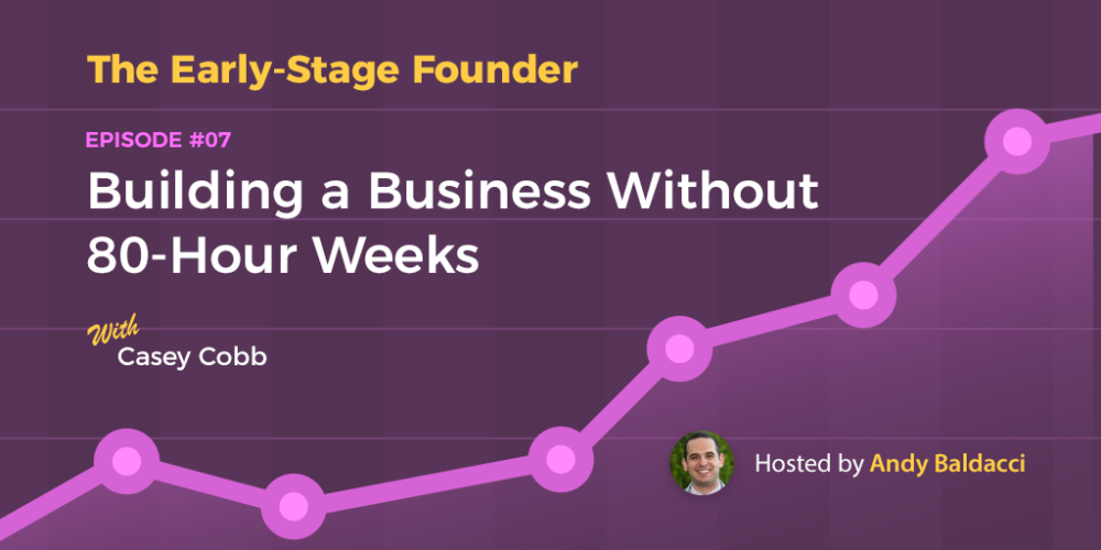 Casey Cobb on Building a Business Without 80-Hour Weeks
