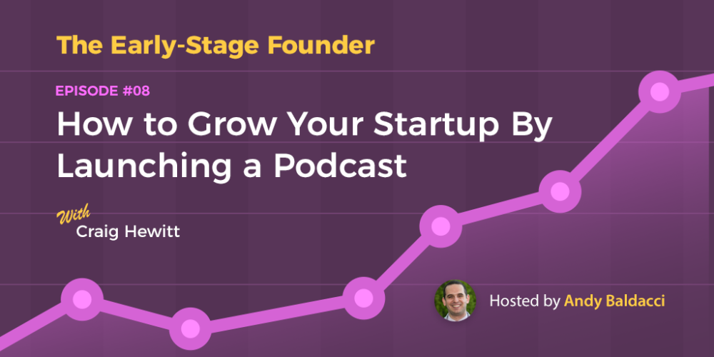 Craig Hewitt on How to Grow Your Startup By Launching a Podcast