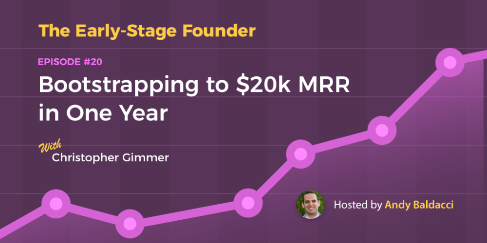 Christopher Gimmer on Bootstrapping to $20k MRR in One Year