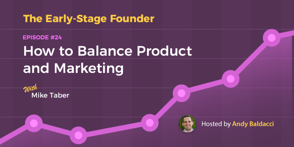 Mike Taber on How to Balance Product and Marketing