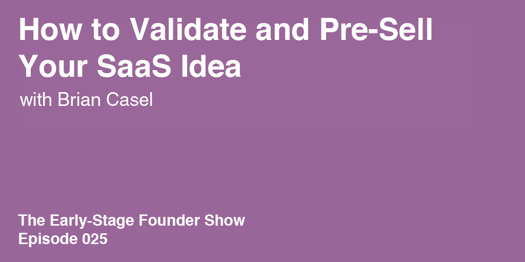 Brian Casel on How to Validate and Pre-Sell Your Idea