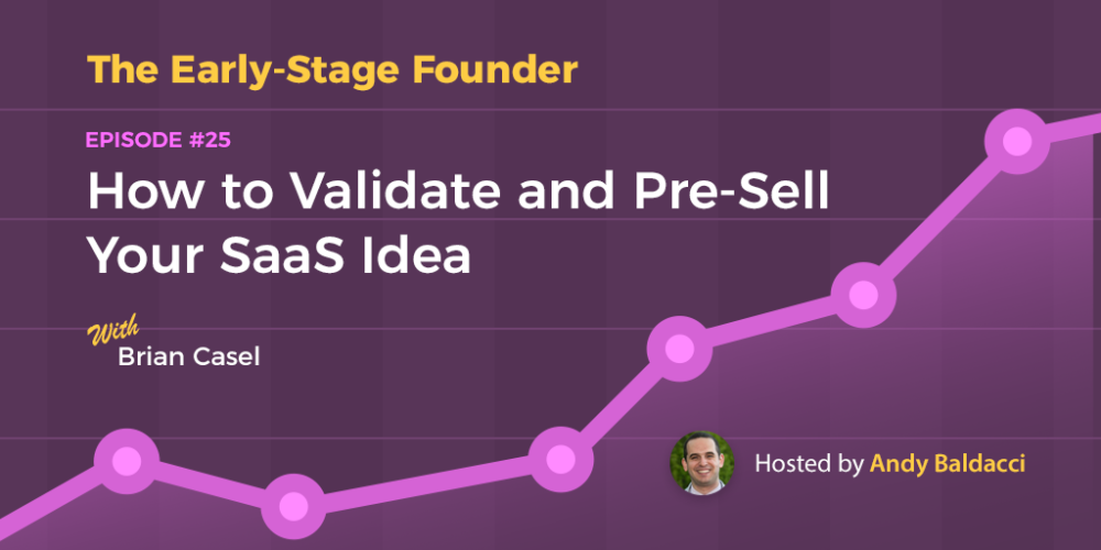Brian Casel on How to Validate and Pre-Sell Your SaaS Idea