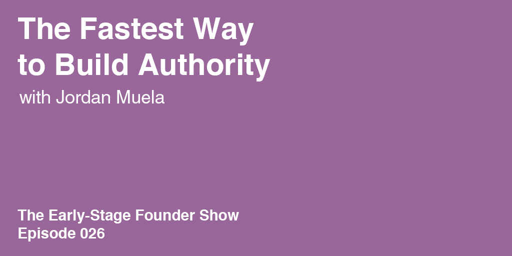 Jordan Muela on the fastest way to build authority