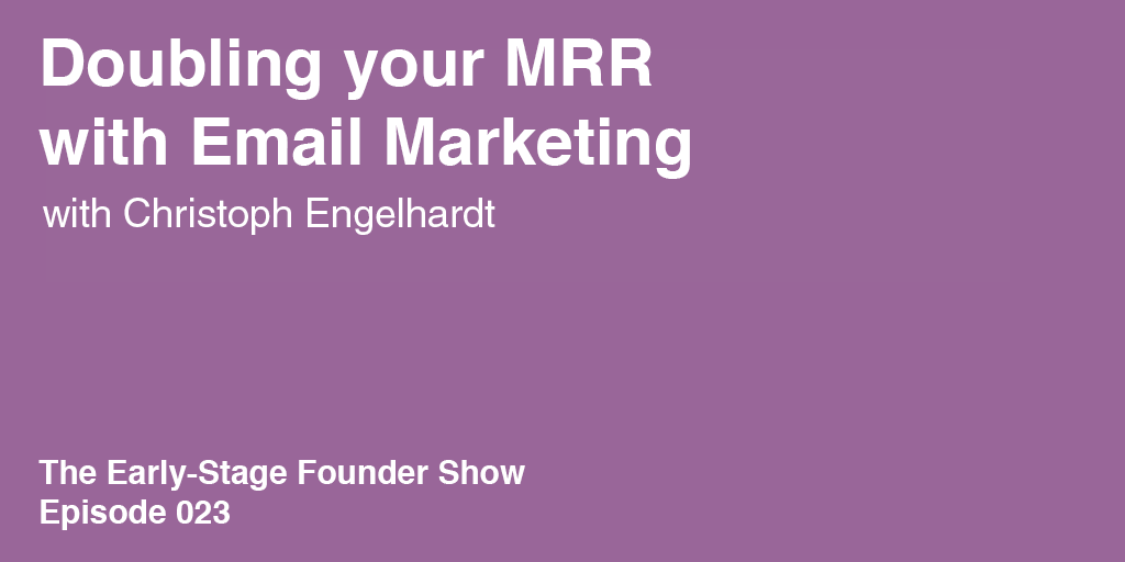 Christoph Engelhardt on Doubling Your MRR with Email Marketing