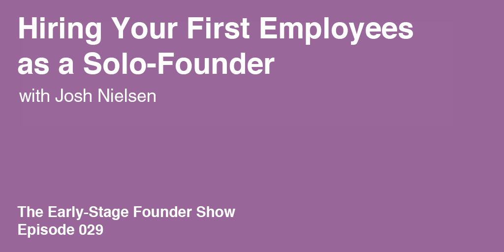 Josh Nielsen on Hiring Your First Employees as a Solo-Founder