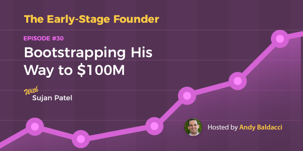 Sujan Patel on Bootstrapping His Way to $100M