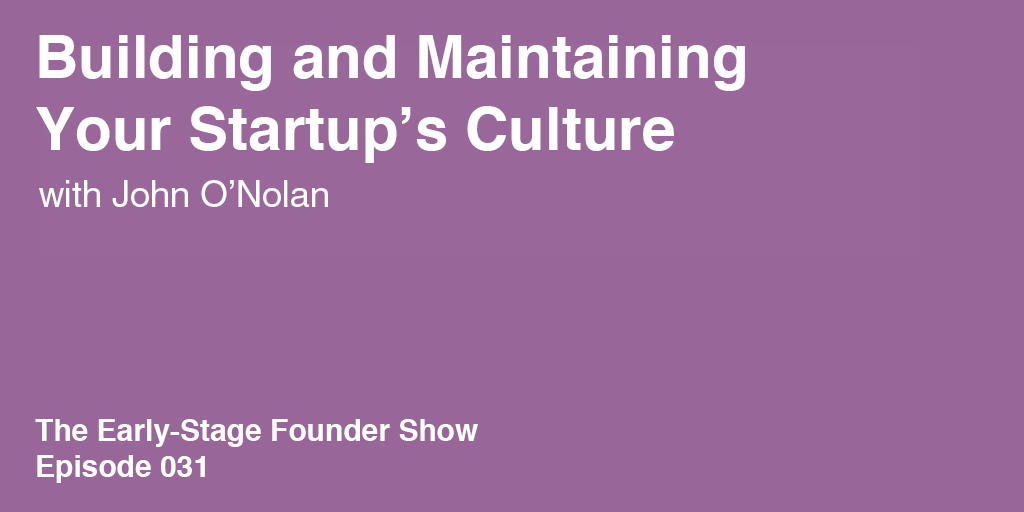 John O'Nolan on Building and Maintaining Your Startup's Culture