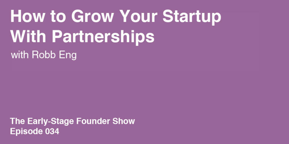 Robb Eng on How to Grow Your Startup with Partnerships