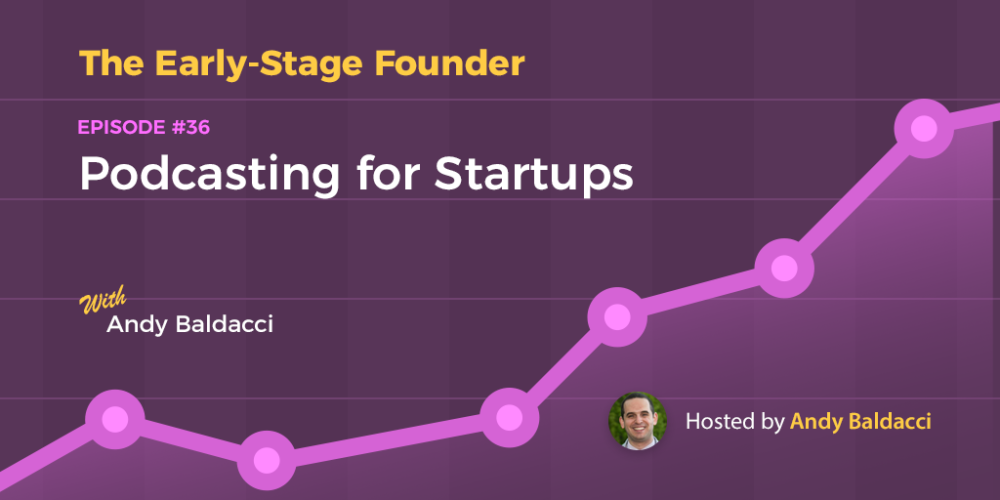 Andy Baldacci on Podcasting for Startups