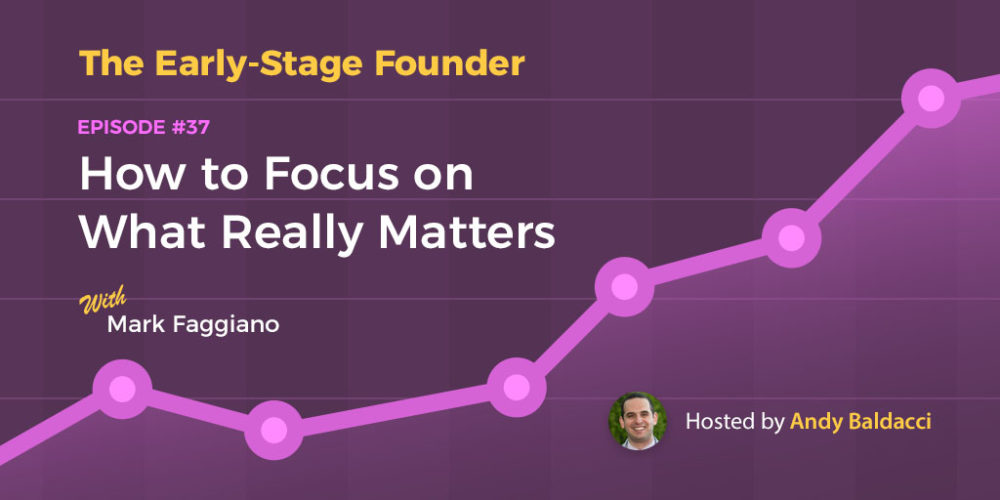 Mark Faggiano on How to Focus on What Really Matters