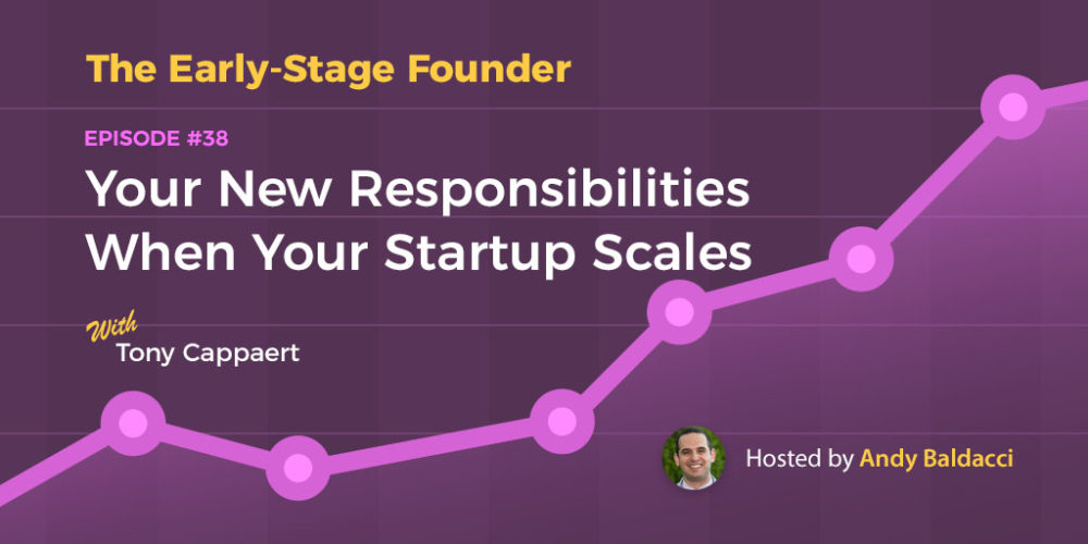 Tony Cappaert on Your New Responsibilities When Your Startup Scales