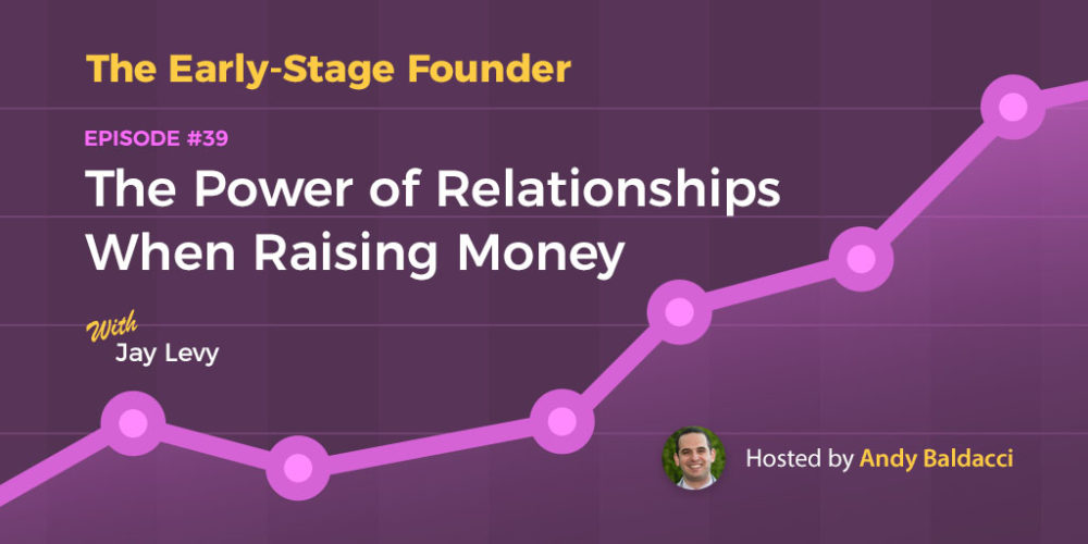 Jay Levy on The Power of Relationships When Raising Money