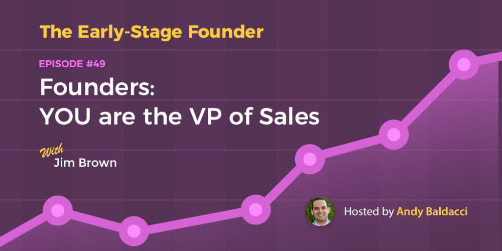 Founders: YOU are the First VP of Sales