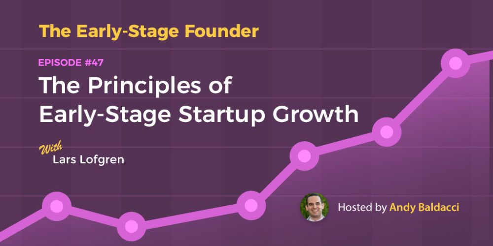 Lars Lofgren on The Principles of Early-Stage Startup Growth