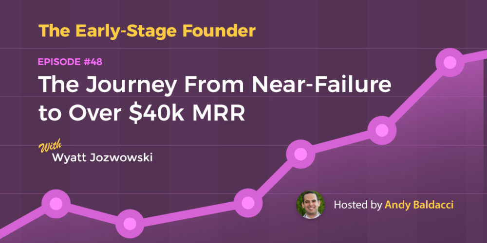 Wyatt Jozwowski on His Journey From Near Failure to Over $40k MRR