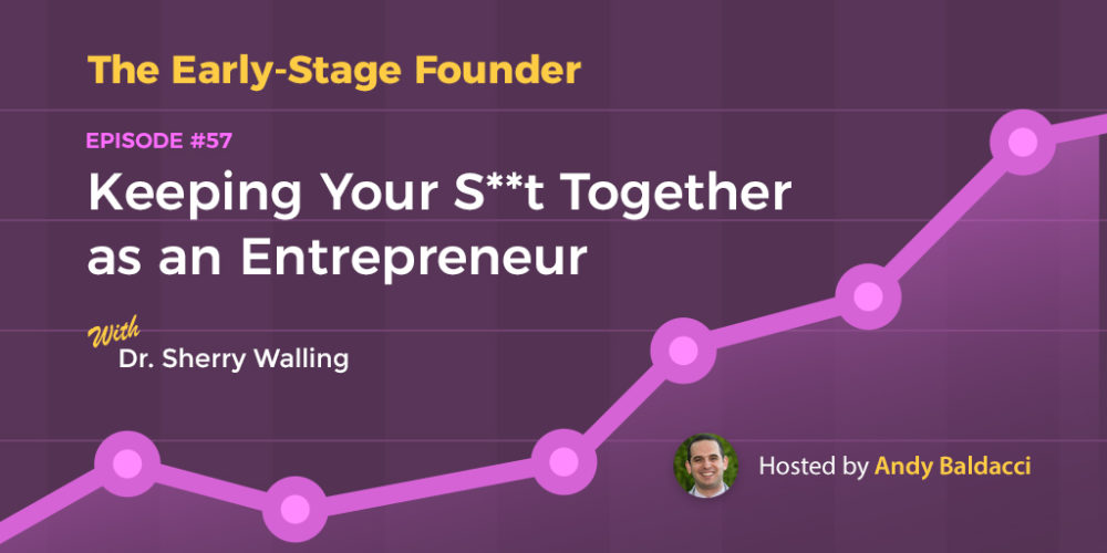 Dr. Sherry Walling on Keeping Your S**t Together as an Entrepreneur