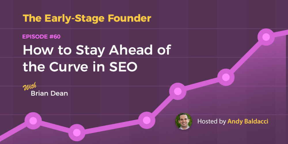 Brian Dean on How to Stay Ahead of the Curve in SEO