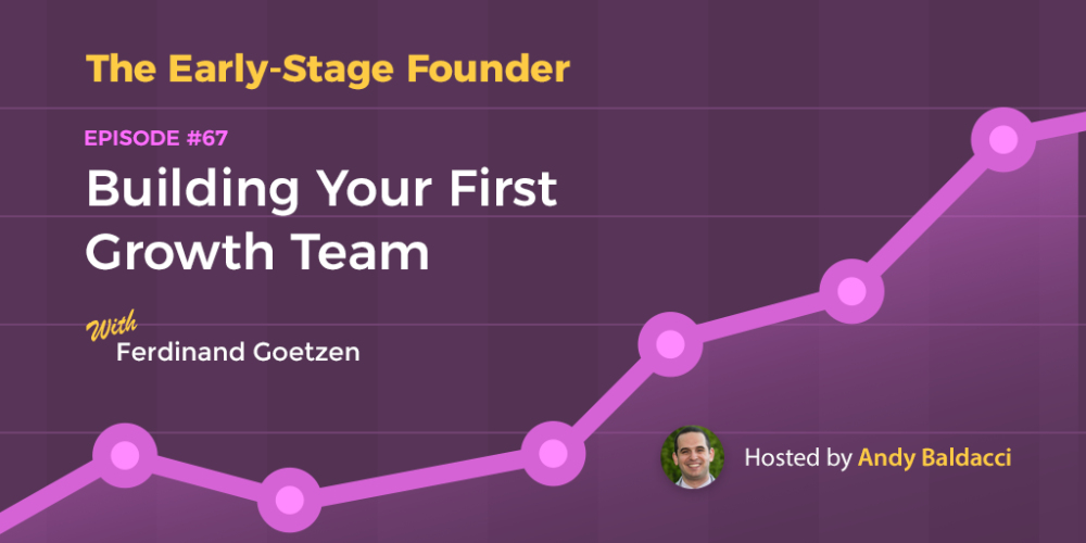 Ferdinand Goetzen on Building Your First Growth Team