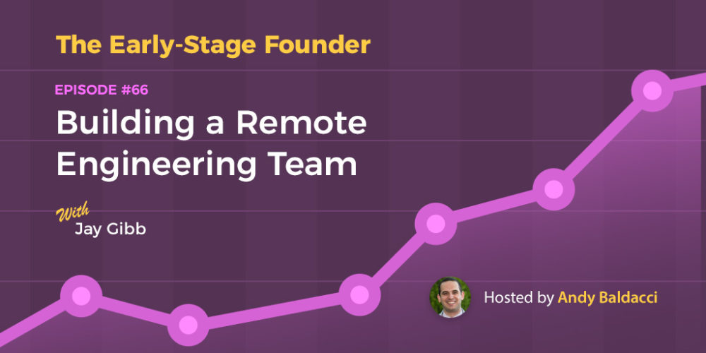 Jay Gibb on Building a Remote Engineering Team