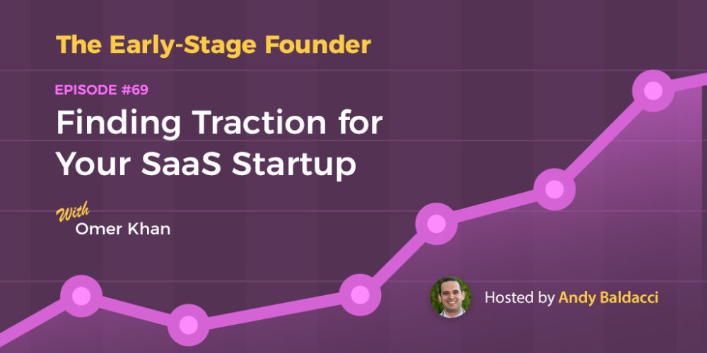 Omer Khan on Finding Traction for Your SaaS Startup