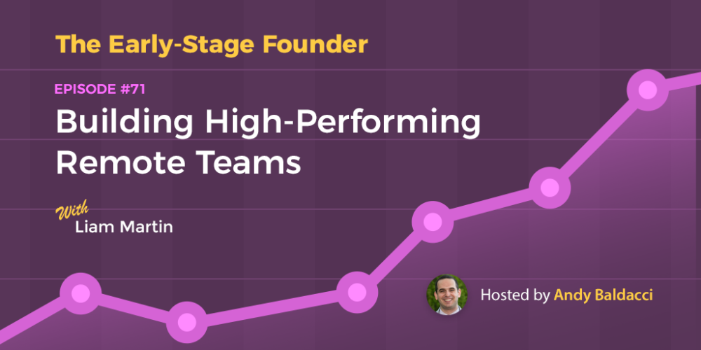 Liam Martin on Building High-Performing Remote Teams