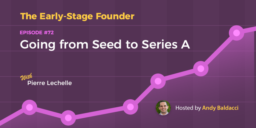 Pierre Lechelle on Going from Seed to Series A