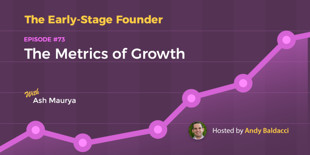Ash Maurya on The Metrics of Growth