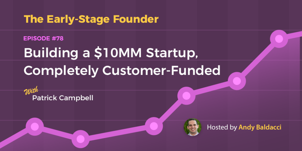Patrick Campbell on Building a $10MM Startup, Completely Customer-Funded