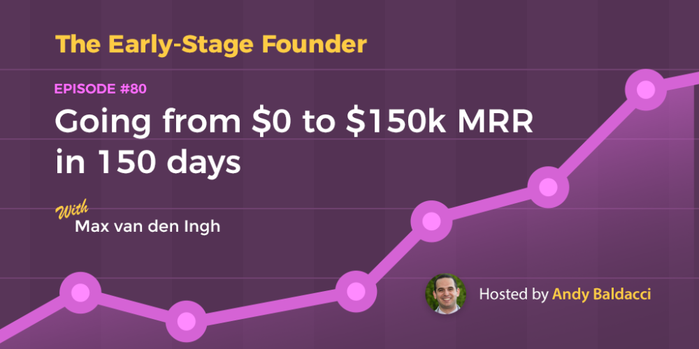 Max van den Ingh on Going from $0 to $150k MRR in 150 days