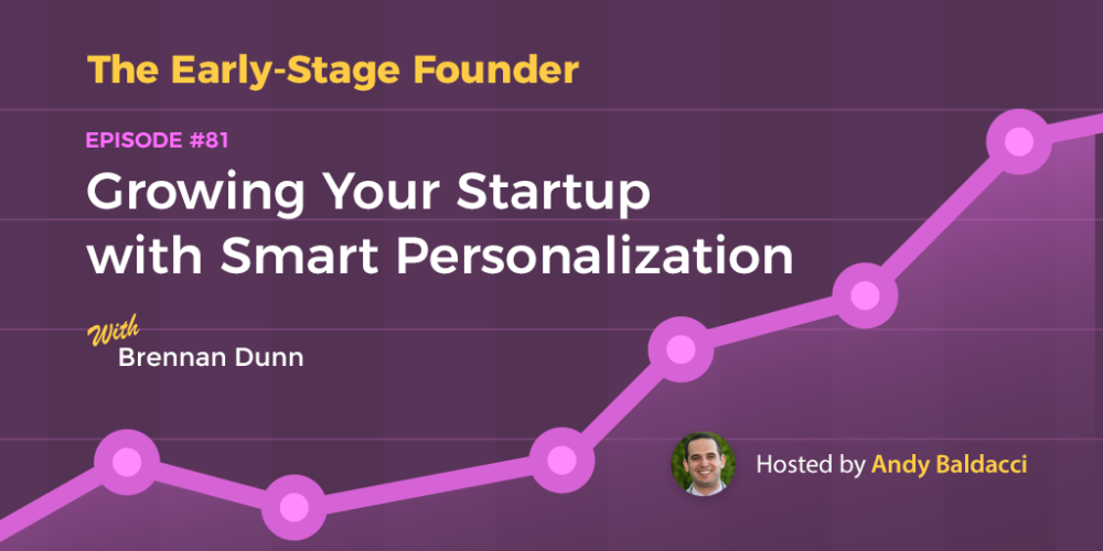 Brennan Dunn on Growing Your Startup with Smart Personalization