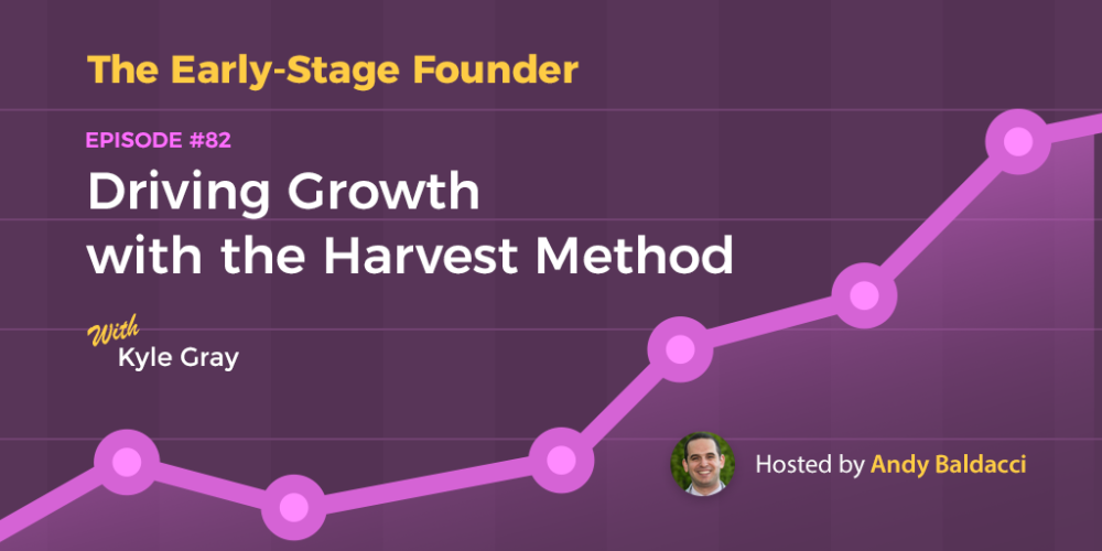 Kyle Gray on Driving Growth with the Harvest Method