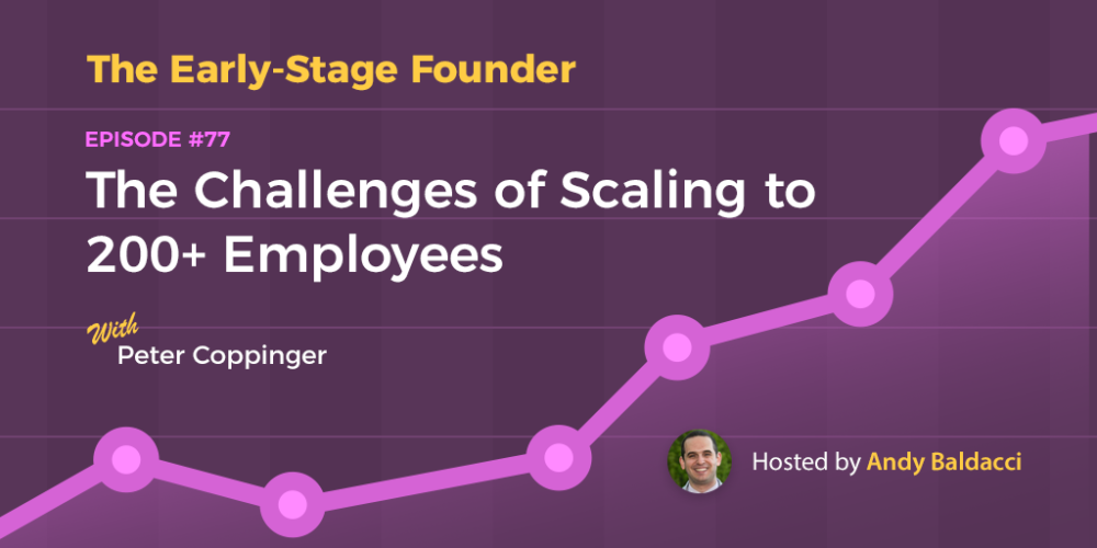 Peter Coppinger on The Challenges of Scaling to 200+ Employees