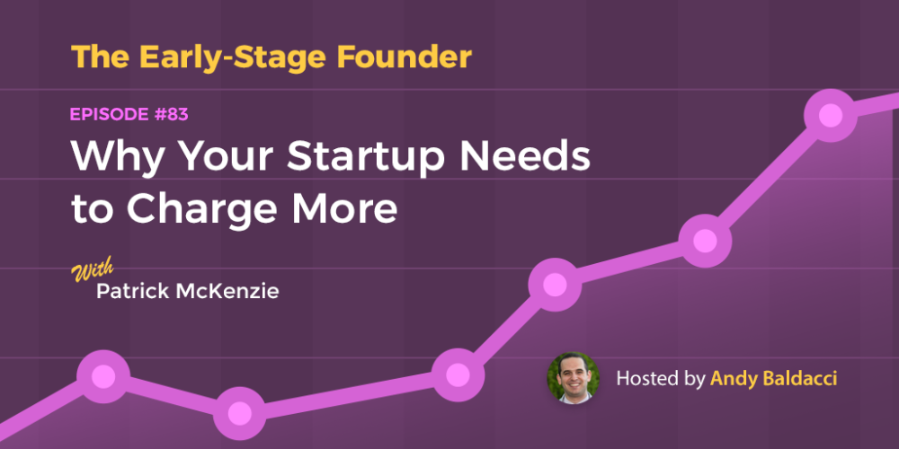 Patrick McKenzie on Why Your Startup Needs to Charge More