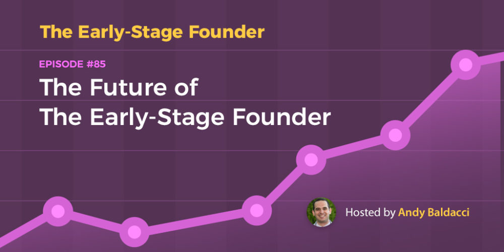 The Future of The Early-Stage Founder